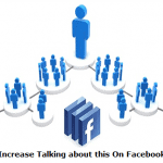 Killer tips to Increase Talking about this on Facebook Pages